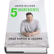 5 Ingrediente. Mese rapide si usoare de Jamie Oliver