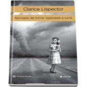 Aproape de inima vijelioasa a lumii de Clarice Lispector - Colectia Globus