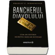 Bancherul diavolului. Cum am distrus secretul bancar elvetian de Bradley C. Birkenfeld