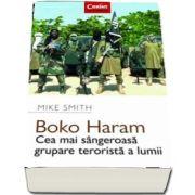 Boko Haram - Cea mai sangeroasa grupare terorista a lumii de Michael Smith