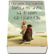 Bunica mi-a zis sa-ti spun ca-i pare rau de Fredrik Backman - Autorul bestsellerului international Un barbat pe nume Ove
