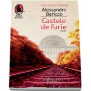 Castele de furie de Alessandro Baricco (Editia a II-a) - Traducere de Dragos Cojocaru