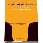 Civilizatia spectacolului de Mario Vargas Llosa - Traducere de Marin Malaicu-Hondrari