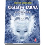 Craiasa Iarna. Legende de Silvia Ursache (Editie ilustrata)