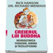 Creierul lui Buddha. Neurostiinta fericirii, iubirii si intelepciunii de Rick Hanson (Editia a II-a)