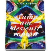 Cum am devenit roman de Szekely Ervin
