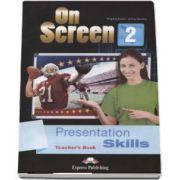 Curs de limba engleza On Screen 2 Presentation Skills, Teachers Book. Manualul profesorului cu abilitati de prezentare pentru clasa a VI-a de Virginia Evans