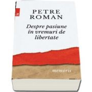 Petre Roman, Despre pasiune in vreme de libertate