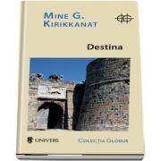 Destina de Mine G. Kirikkanat - Colectia Globus