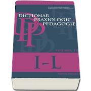 Dictionar praxiologic de pedagogie. Volumul III (I-L) de Musata-Dacia Bocos