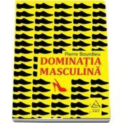 Dominatia masculina. O analiza minutioasa a resorturilor dominatiei masculine de Pierre Bourdieu (Editia a II-a)