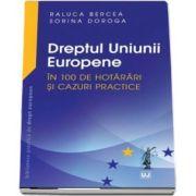 Dreptul Uniunii Europene in 100 de hotarari si cazuri practice de Raluca Bercea