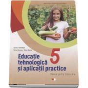 Educatie tehnologica si aplicatii practice. Manual pentru clasa a V-a de Gabriela Lichiardopol (Contine editia digitala)