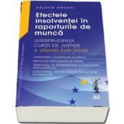 Efectele insolventei in raporturile de munca. Jurisprudenta Curtii de Justitie a Uniunii Europene de Razvan Anghel