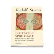 Rudolf Steiner, Entitatile spirituale. In corpurile ceresti si in regnurile naturale