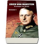 Erich von Manstein. Strategul lui Hitler (Volumul I) de Benoit Lemay