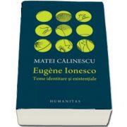 Eugene Ionesco. Teme identitare si existentiale de Matei Calinescu