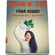 Fara scuze! Naravul din fire... are lecuire! de Wayne W. DYER - Editia a III-a