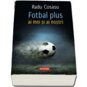 Fotbal plus ai mei si ai nostri, Radu Cosasu, Polirom