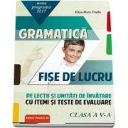 Eliza Mara Trofin - Gramatica - Fise de lucru pe lectii si unitati de invatare cu itemi si teste de evaluare, clasa a V-a (Noua programa 2017)