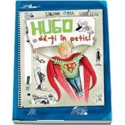 Hugo da-ti in petic. Cum sa devii supererou de Sabine Zett
