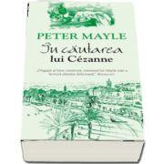 In cautarea lui Cezanne de Peter Mayle