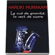 La sud de granita, la vest de soare de Haruki Murakami (Editia 2017) - Traducere din limba japoneza de Angela Hondru