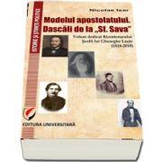 Modelul apostolatului. Dascalii de la -Sf. Sava-. Volum dedicat bicentenarului scolii lui Gheorghe Lazar (1818-2018)