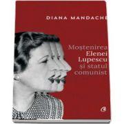 Mostenirea Elenei Lupescu si statul comunist de Diana Mandache