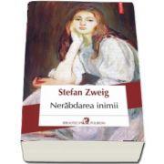 Nerabdarea inimii de Stefan Zweig (Traducere din limba germana si note de Ana Muresanu)