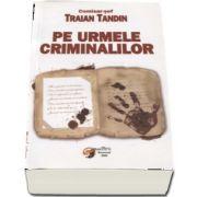 Pe urmele criminalilor de Traian Tandin