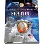 Spatiul. Enciclopedia vizuala a copiilor de Giles Sparrow