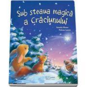 Sub steaua magica a Craciunului - Editie ilustrata de Annette Moser