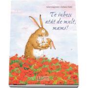 Te iubesc atat de mult, mami! - Editie ilustrata de Jutta Langreuter