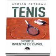 Tenis. Sportul inventat de diavol de Adrian Fetecau