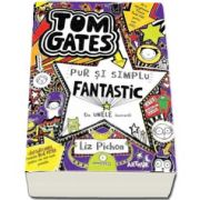 Tom Gates este pur si simplu fantastic (la unele lucruri) Volumul V de Liz Pichon