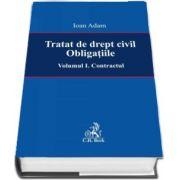 Tratat de drept civil. Obligatiile. Contractul - Volumul I de Ioan Adam