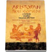 Trei comedii. Lysistrata. Viespile. Belsugul (Plutos) - Aristofan (Traducere in versuri, introducere si note de Andrei Cornea)