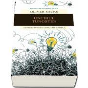 Unchiul Tungsten. Amintiri dintr-o copilarie chimica de Oliver Sacks (Traducere de Miruna Fulgeanu)