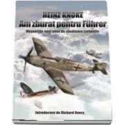 Heinz Knoke, Am zburat pentru Fuhrer. Memoriile unui pilot de vanatoare Luftwaffe - Introducere de Richard Overy