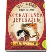 Aripi and Co - Operatiunea Iepurasul. Primul caz al agentiei de detectivi a zanelor de Sally Gardner (Editie Paperback)