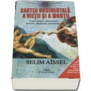 Cartea occidentala a vietii si a mortii. Teorii despre reincarnare, inviere, disparitie, recurenta... de Selim Aissel