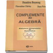 Complemente de algebra - Biblioteca Olimpiadelor de Matematica de Dumitru Busneag
