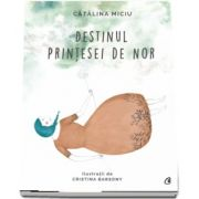 Destinul Printesei de Nor - Cu Ilustratii de Cristina Barsony