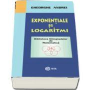 Exponentiale si logaritmi de Gheorghe Andrei - Colectia Biblioteca Olimpiadelor de Matematica