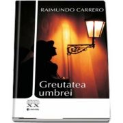 Greutatea umbrei de Raimundo Carrero
