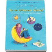 Intrebarile copilariei - De ce stralucesc stelele? - Povestiri istete pentru minti curioase de Christian Dreller