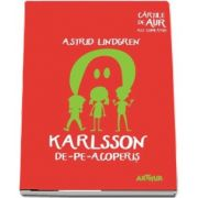 Karlsson de-pe-acoperis de Astrid Lindgren - Colectia Cartile de aur ale copilariei