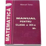 Matematica, manual pentru clasa a XII-a M1 de Marcel Tena