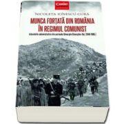 Nicoleta Ionescu Gura, Munca fortata in Romania in regimul comunist. Internarile administrative in perioada Gheorghe Gheorghiu-Dej (1948-1965)